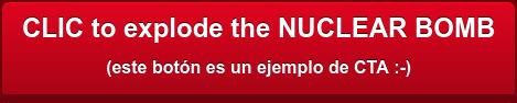 CLIC to explode the NUCLEAR BOMB (este botón es un ejemplo de CTA :-)