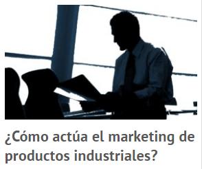 ¿Cómo actúa el marketing de productosindustriales?