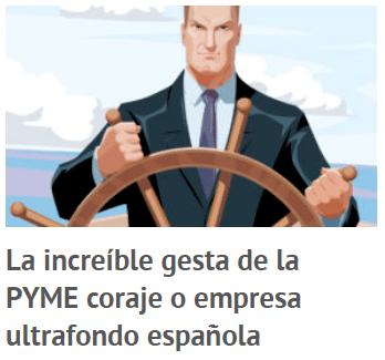 La increíble gesta de la PYME coraje o empresa ultrafondo española